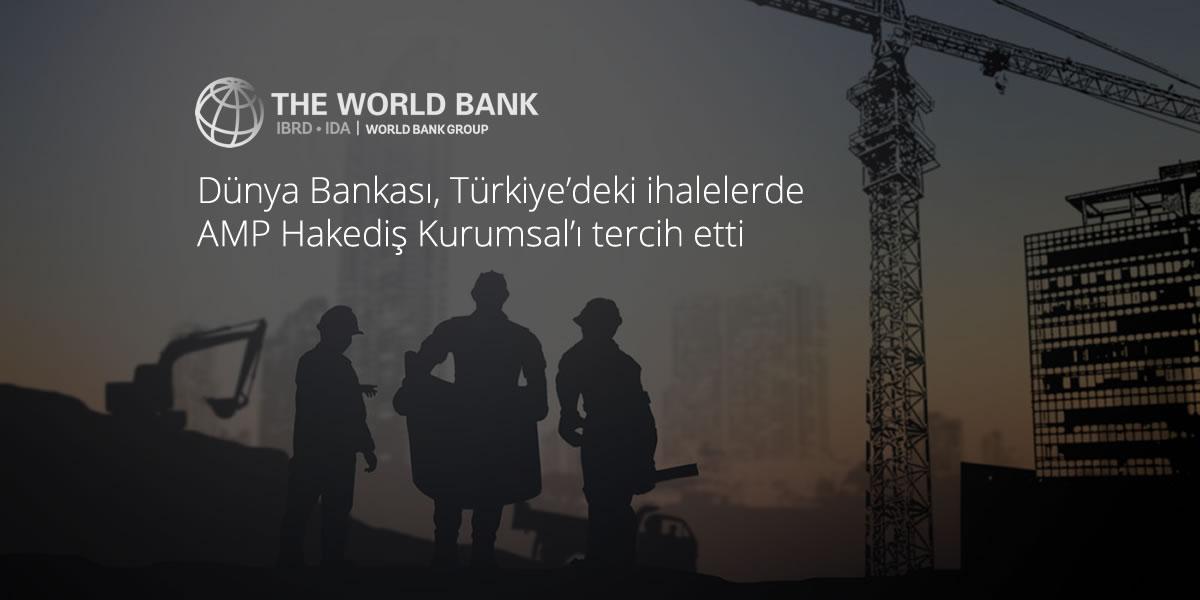 Dünya Bankası Türkiyede gerçekleştirdiği ihalelerde AMP Hakediş Kurumsal'ı tercih etti.